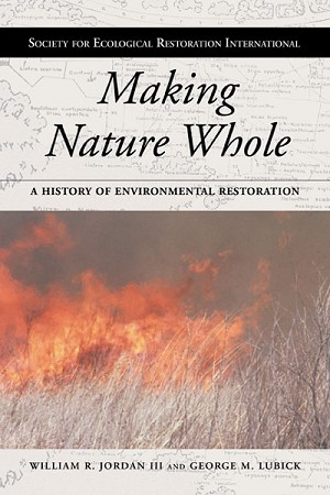 Making Nature Whole: A History of Environmental Restoration